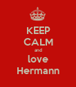 KEEP CALM and love Hermann - Personalised Poster large