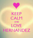KEEP CALM AND LOVE HERNANDEZ - Personalised Poster large