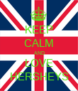 KEEP CALM AND LOVE HERSHEYS - Personalised Poster large