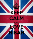 KEEP CALM AND LOVE HIBAH - Personalised Poster large