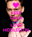 KEEP CALM AND LOVE HIDDLESTON - Personalised Poster large