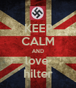 KEEP CALM AND love  hilter - Personalised Poster small