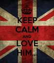 KEEP CALM AND LOVE HIM... - Personalised Poster large