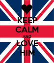 KEEP CALM AND LOVE HIM - Personalised Poster large