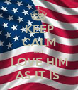 KEEP CALM and  LOVE HIM AS IT IS  - Personalised Poster large