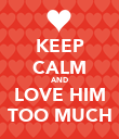 KEEP CALM AND LOVE HIM TOO MUCH - Personalised Poster large