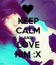 KEEP CALM AND LOVE HIM :X - Personalised Poster large