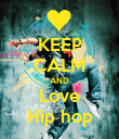 KEEP CALM AND Love Hip hop - Personalised Poster large