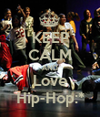 KEEP CALM AND Love Hip-Hop:* - Personalised Poster small