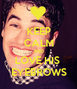 KEEP CALM AND LOVE HIS  EYEBROWS - Personalised Poster large