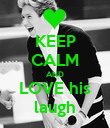 KEEP CALM AND LOVE his laugh - Personalised Poster large