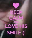 KEEP CALM AND LOVE HIS SMILE (: - Personalised Poster small
