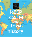 KEEP CALM AND love history  - Personalised Poster large