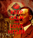 KEEP CALM AND LOVE HITLER - Personalised Poster large