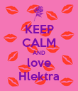 KEEP CALM AND love Hlektra - Personalised Poster large