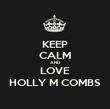 KEEP CALM AND LOVE HOLLY M COMBS - Personalised Poster large