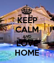 KEEP CALM AND LOVE HOME - Personalised Poster large
