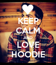 KEEP CALM AND LOVE HOODIE - Personalised Poster large
