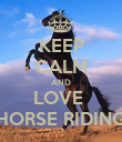 KEEP CALM AND LOVE  HORSE RIDING - Personalised Poster large