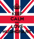 KEEP CALM AND LOVE HUGHGRANT - Personalised Poster large