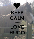 KEEP CALM AND LOVE HUGO - Personalised Poster large
