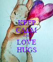 KEEP CALM AND LOVE HUGS - Personalised Poster large
