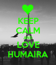 KEEP CALM AND LOVE HUMAIRA - Personalised Poster large