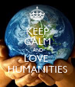 KEEP CALM AND LOVE  HUMANITIES - Personalised Poster large