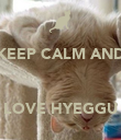 KEEP CALM AND    LOVE HYEGGU - Personalised Poster large