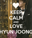 KEEP CALM AND LOVE HYUN JOONG - Personalised Poster large