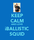 KEEP CALM AND LOVE iBALLISTIC SQUID - Personalised Poster large