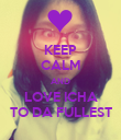 KEEP CALM AND LOVE ICHA TO DA FULLEST - Personalised Poster large