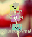 KEEP CALM AND LOVE Ichlasul Amal - Personalised Poster large