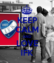 KEEP CALM AND LOVE IFK - Personalised Poster large