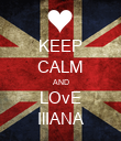 KEEP CALM AND LOvE IlIANA - Personalised Poster large