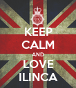 KEEP CALM AND LOVE ILINCA - Personalised Poster large