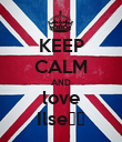 KEEP CALM AND love Ilse♥♥ - Personalised Poster large