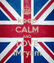 keep CALM AND LOVE iMryam - Personalised Poster small