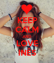 KEEP CALM AND LOVE INÊS - Personalised Poster large