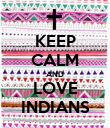 KEEP CALM AND LOVE INDIANS - Personalised Poster large
