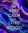 KEEP CALM AND LOVE INDIGO - Personalised Poster large