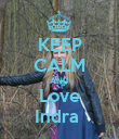 KEEP CALM AND Love Indra  - Personalised Poster large