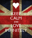 KEEP CALM AND LOVE INFINITELY - Personalised Poster large