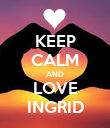 KEEP CALM AND LOVE INGRID - Personalised Poster large