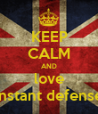 KEEP CALM AND love instant defense - Personalised Poster large