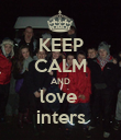 KEEP CALM AND love  inters - Personalised Poster large