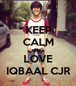 KEEP CALM AND LOVE IQBAAL CJR - Personalised Poster large
