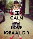 KEEP CALM AND LOVE IQBAAL D.R - Personalised Poster large