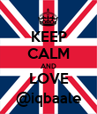 KEEP CALM AND LOVE @iqbaale - Personalised Poster large