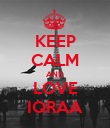 KEEP CALM AND LOVE IQRAA - Personalised Poster large